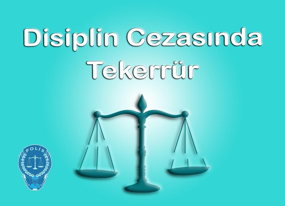 Disiplin Cezasının Tekerrürü Hakkında Bilgi Verebilir Misiniz?
