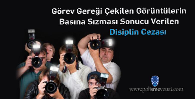 Görev Gereği Çekilen Görüntülerin Basına Sızması Sonucu Verilen Disiplin Cezası