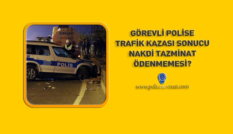 Görevli Polise, Trafik Kazası Sonucu Nakdi Tazminat Ödenmemesi?