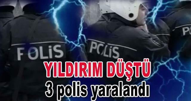 Yıldırım Sonucu 3 Polis Yaralandı.