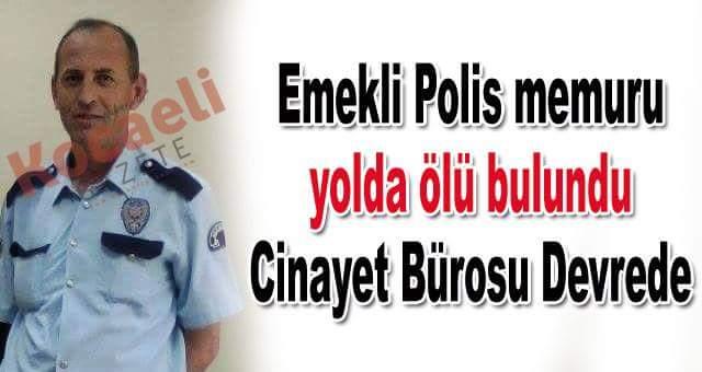 Emekli Polis Memuru Ölü Bulundu!