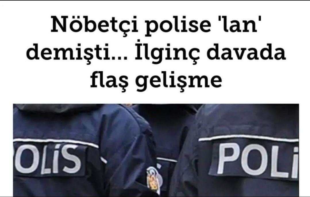 """Polise """"Lan"""" Demek Hakaret Olarak Sayıldı."""