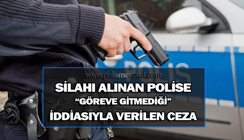 """Silahı Alınan Polis'e """"Göreve Gitmediği İddiası""""yla Verilen Ceza"""