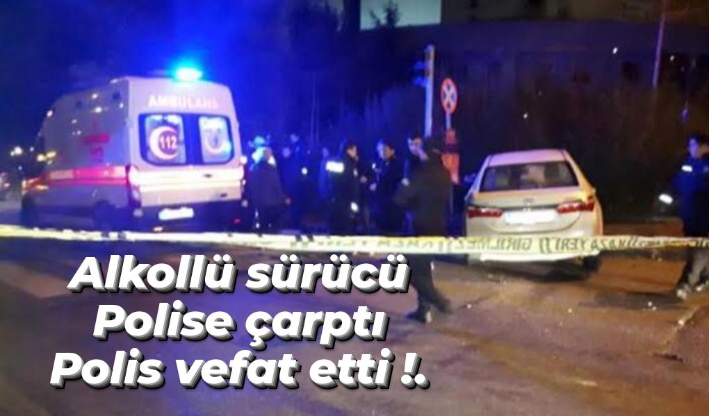 Alkollü Sürücünün Çarptığı Polis Memuru Vefat Etti!