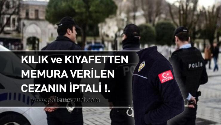 Kılık ve kıyafet ile ilgili mevzuatta belirlenmiş kurallara uymamaktan polise verilen cezanın iptali