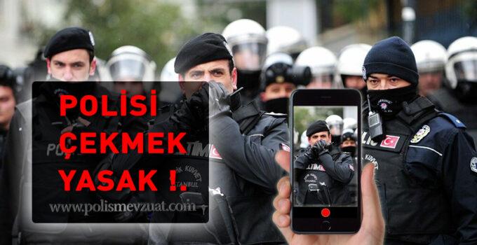 Polisi kameraya almak veya polisin fotoğrafını çekmek yasaklandı