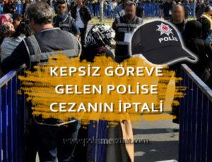 Kepsiz göreve giden – şapkasız göreve giden polise verilen cezanın iptali