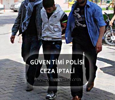 Mete Projesi talimatnamesi gereği yoklama / bakaya tutanağını polis merkezine vermeyen güven timi polisine verilen cezanın iptali