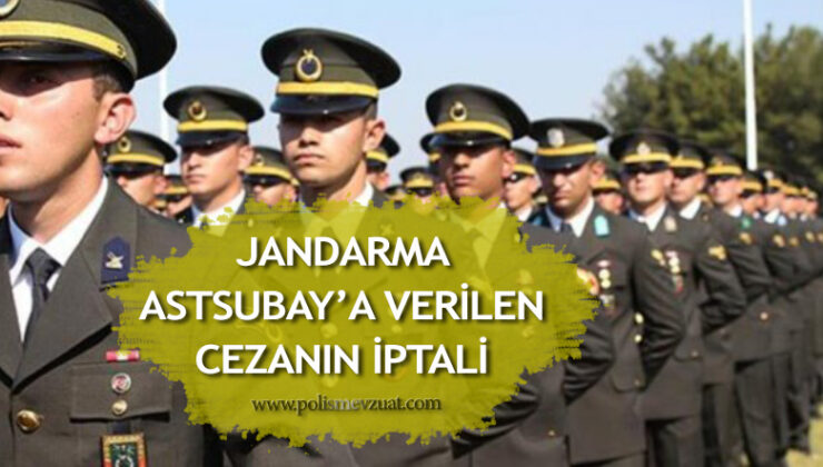 Jandarma Astsubay Üst Çavuş'a amir ve üstlerinin uyarılarına uymamak'tan verilen cezanın iptali