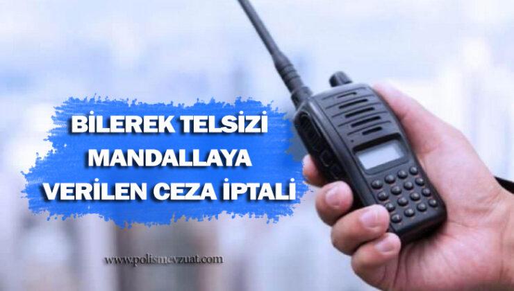 Telsizi mandallayan polise verilen disiplin cezasının iptali