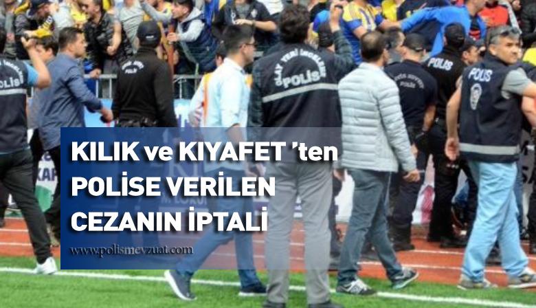 """Futbol maçı görevinde """"sivil kıyafet ve resmi polis yeleği"""" giydiği için kılık ve kıyafetten polise verilen cezanın iptali"""